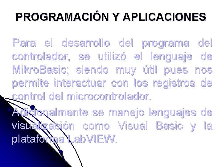 PROGRAMACIÓN Y APLICACIONES Para el desarrollo del programa del controlador, se utilizó el lenguaje