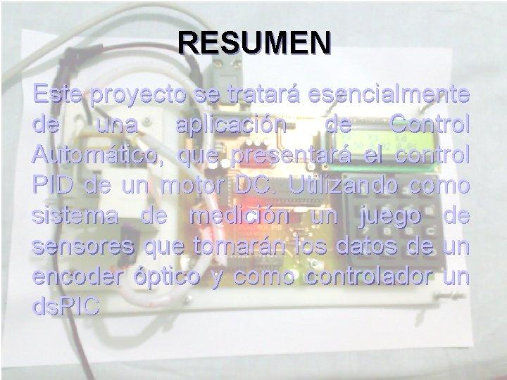 RESUMEN Este proyecto se tratará esencialmente de una aplicación de Control Automático, que presentará