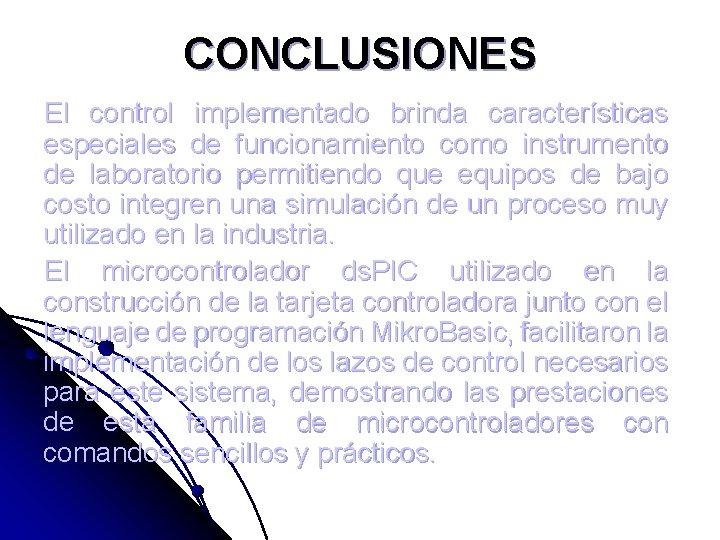 CONCLUSIONES El control implementado brinda características especiales de funcionamiento como instrumento de laboratorio permitiendo