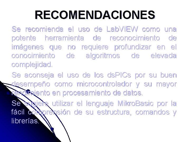 RECOMENDACIONES Se recomienda el uso de Lab. VIEW como una potente herramienta de reconocimiento
