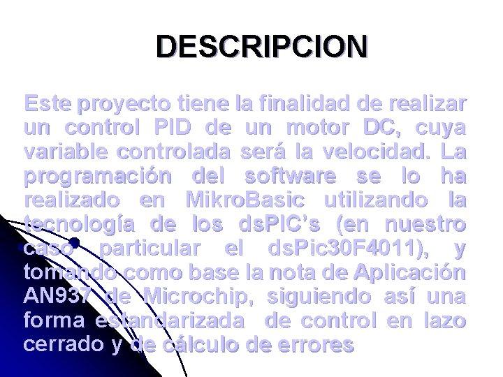 DESCRIPCION Este proyecto tiene la finalidad de realizar un control PID de un motor