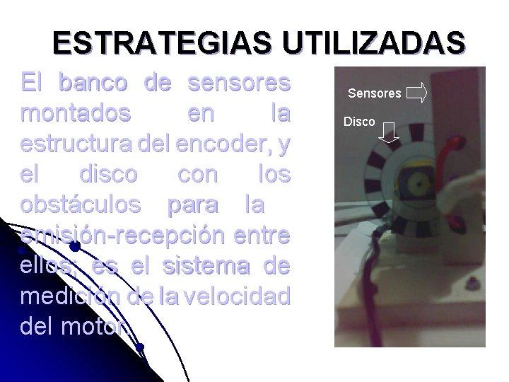 ESTRATEGIAS UTILIZADAS El banco de sensores montados en la estructura del encoder, y el