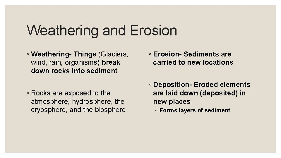 Weathering and Erosion ◦ Weathering- Things (Glaciers, wind, rain, organisms) break down rocks into