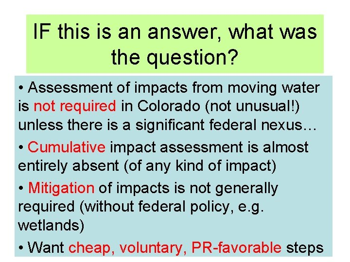 IF this is an answer, what was the question? • Assessment of impacts from
