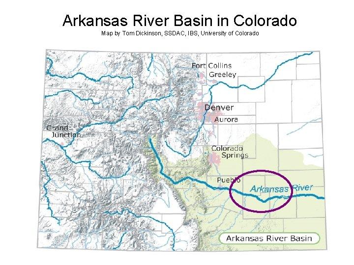 Arkansas River Basin in Colorado Map by Tom Dickinson, SSDAC, IBS, University of Colorado