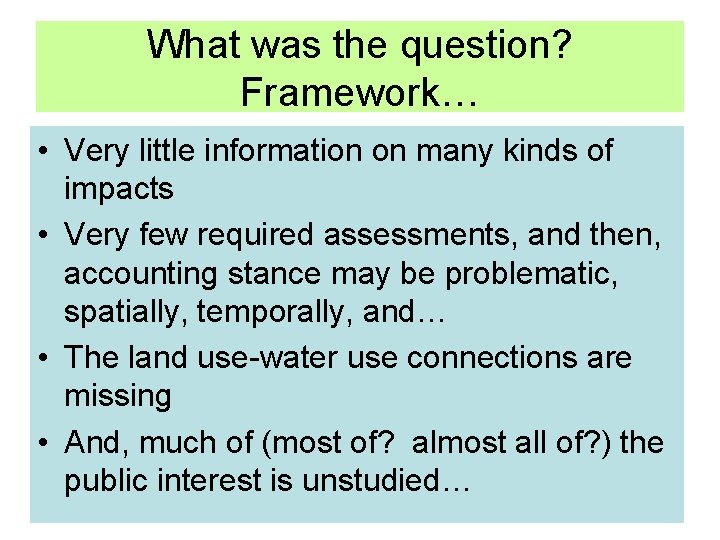 What was the question? Framework… • Very little information on many kinds of impacts