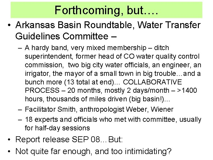 Forthcoming, but…. • Arkansas Basin Roundtable, Water Transfer Guidelines Committee – – A hardy