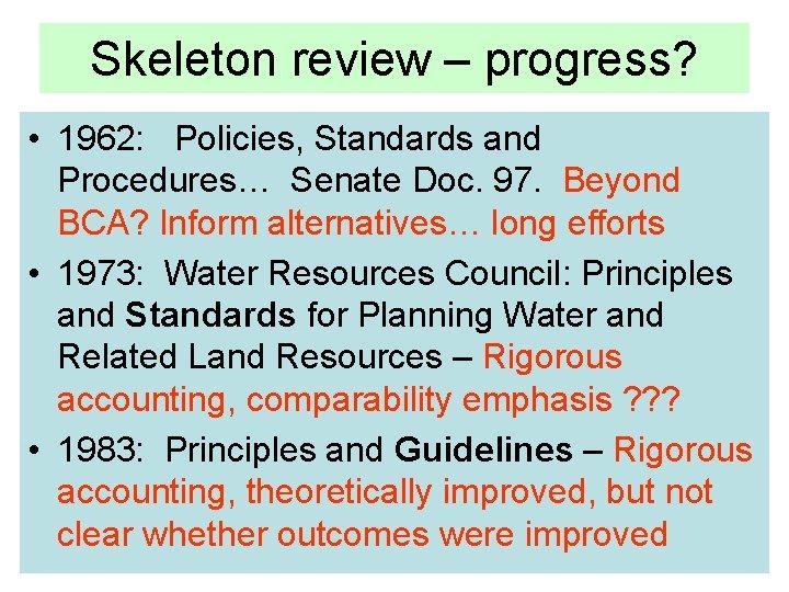 Skeleton review – progress? • 1962: Policies, Standards and Procedures… Senate Doc. 97. Beyond