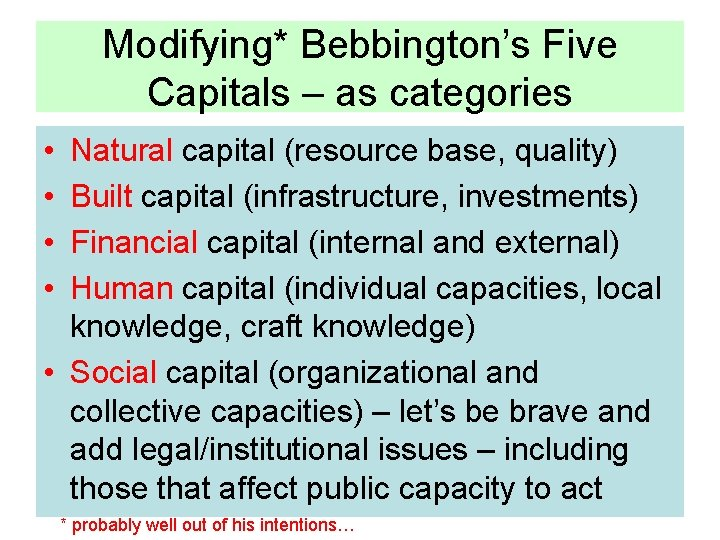 Modifying* Bebbington's Five Capitals – as categories • • Natural capital (resource base, quality)