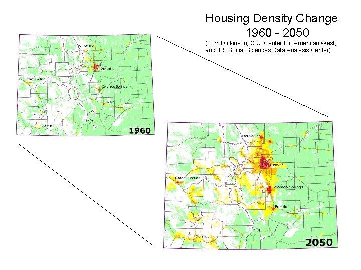 Housing Density Change 1960 - 2050 (Tom Dickinson, C. U. Center for American West,