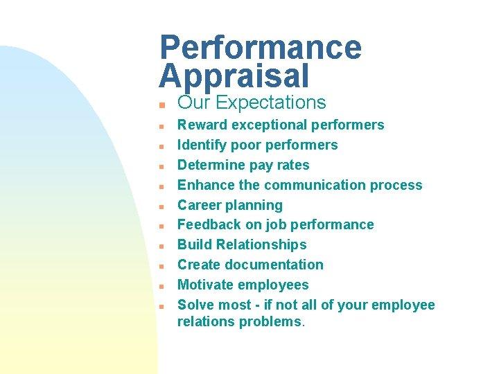 Performance Appraisal n n n Our Expectations Reward exceptional performers Identify poor performers Determine