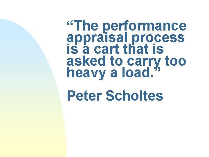 """""""The performance appraisal process is a cart that is asked to carry too heavy"""