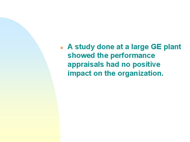 n A study done at a large GE plant showed the performance appraisals had