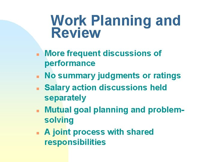 Work Planning and Review n n n More frequent discussions of performance No summary
