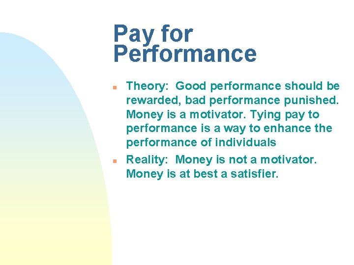 Pay for Performance n n Theory: Good performance should be rewarded, bad performance punished.
