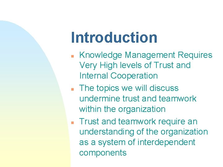 Introduction n Knowledge Management Requires Very High levels of Trust and Internal Cooperation The