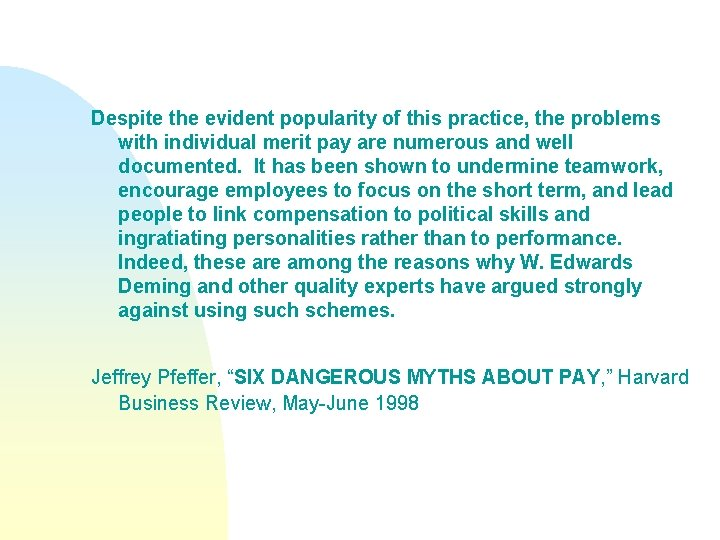 Despite the evident popularity of this practice, the problems with individual merit pay are