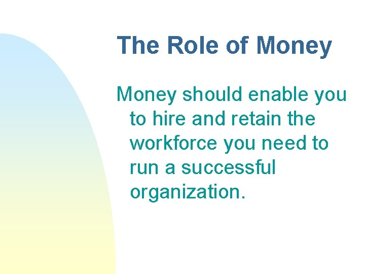 The Role of Money should enable you to hire and retain the workforce you