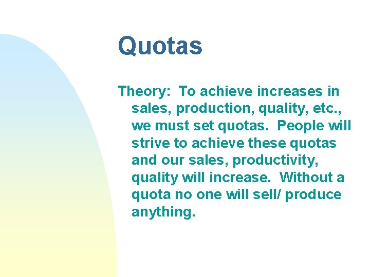 Quotas Theory: To achieve increases in sales, production, quality, etc. , we must set