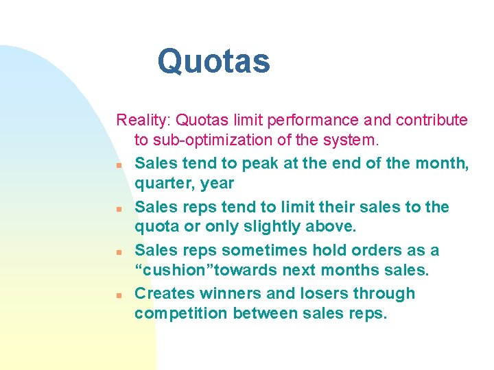Quotas Reality: Quotas limit performance and contribute to sub-optimization of the system. n Sales
