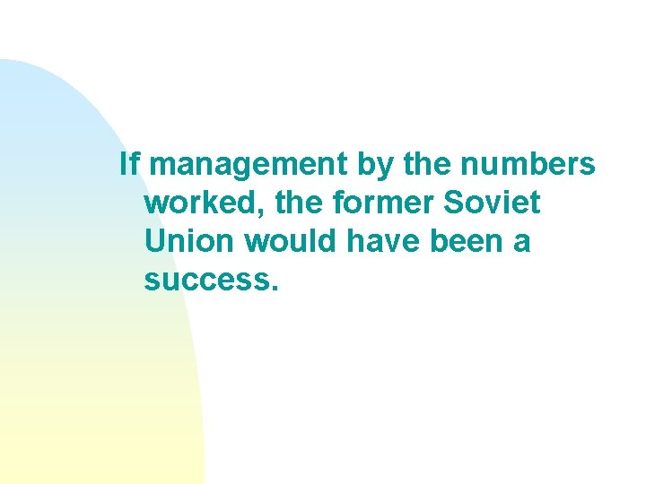 If management by the numbers worked, the former Soviet Union would have been a