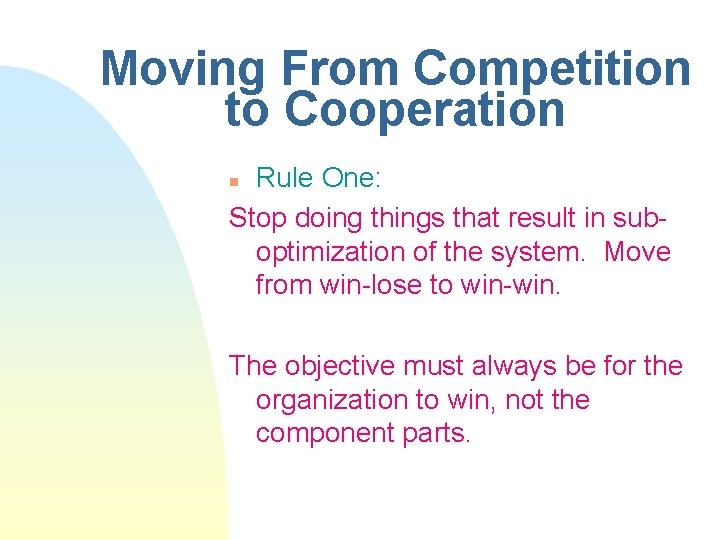 Moving From Competition to Cooperation Rule One: Stop doing things that result in suboptimization
