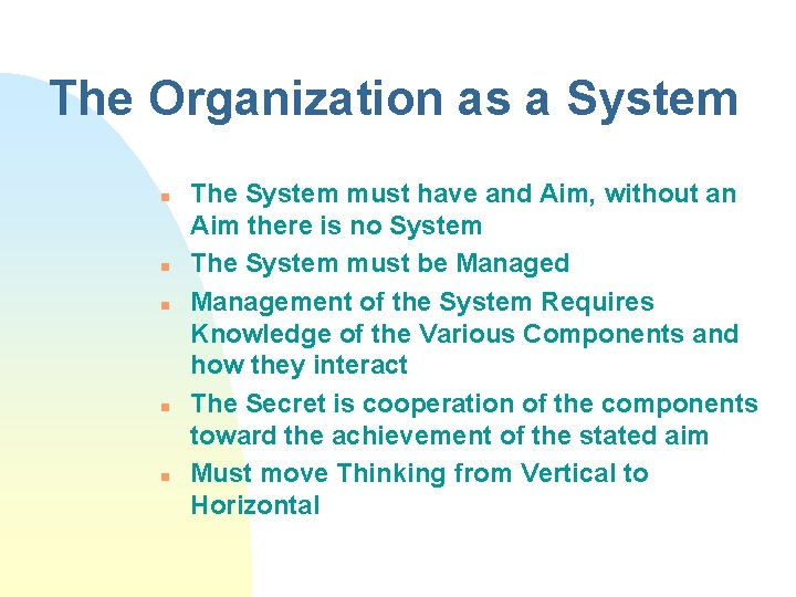 The Organization as a System n n n The System must have and Aim,