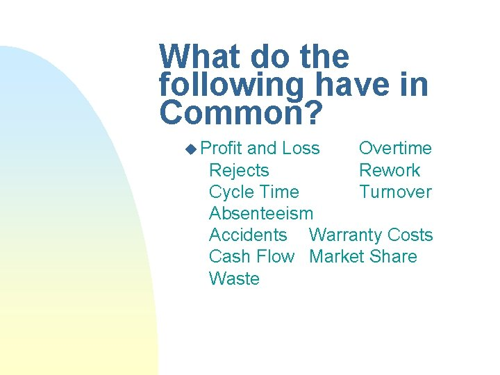 What do the following have in Common? u Profit and Loss Overtime Rejects Rework