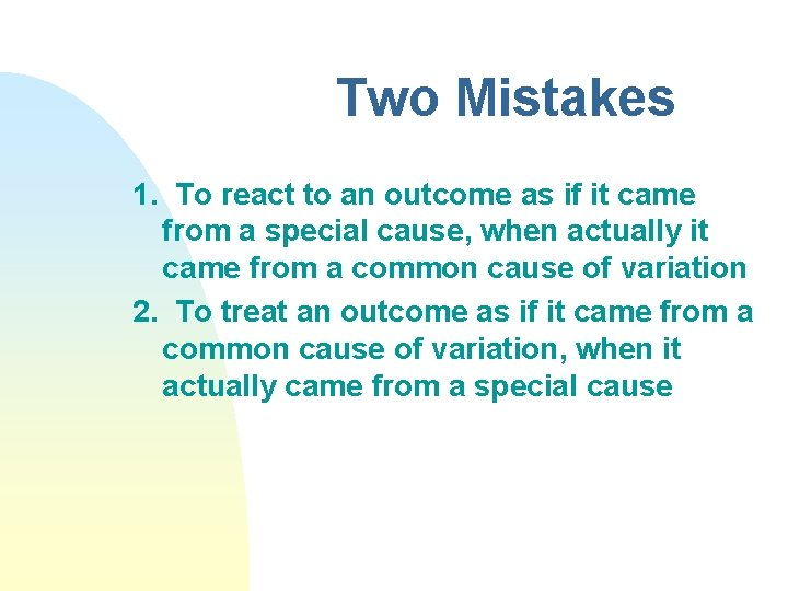 Two Mistakes 1. To react to an outcome as if it came from a