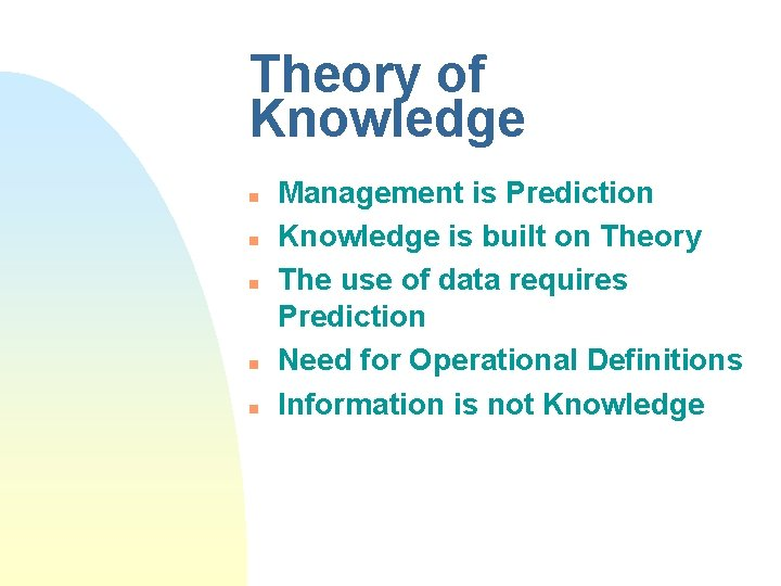 Theory of Knowledge n n n Management is Prediction Knowledge is built on Theory