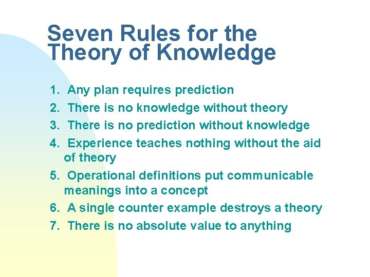 Seven Rules for the Theory of Knowledge 1. 2. 3. 4. Any plan requires