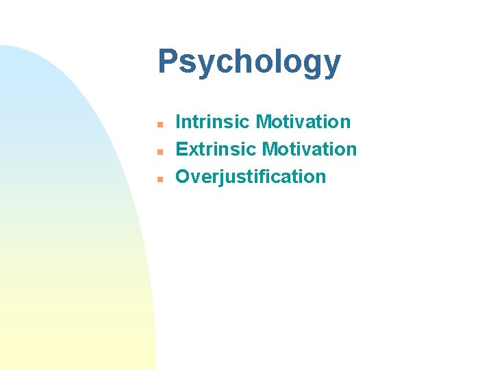 Psychology n n n Intrinsic Motivation Extrinsic Motivation Overjustification