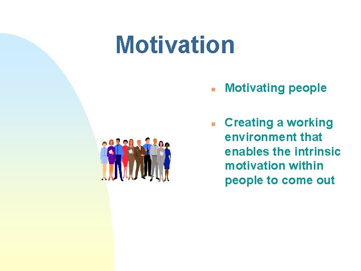 Motivation n n Motivating people Creating a working environment that enables the intrinsic motivation