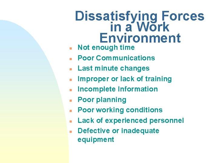 Dissatisfying Forces in a Work Environment n n n n n Not enough time