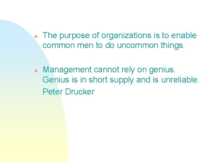 n n The purpose of organizations is to enable common men to do uncommon