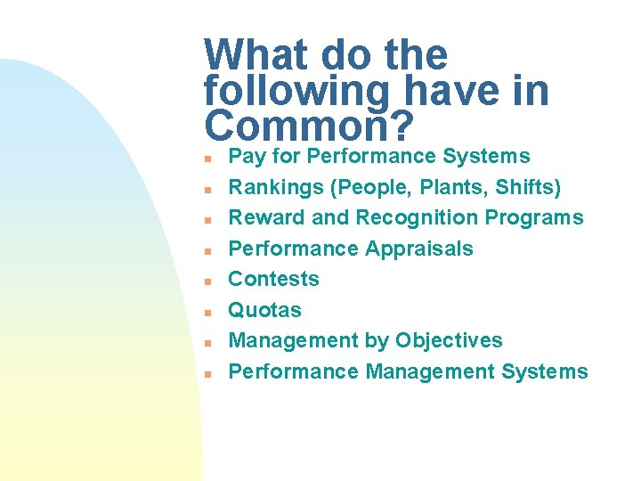 What do the following have in Common? n n n n Pay for Performance
