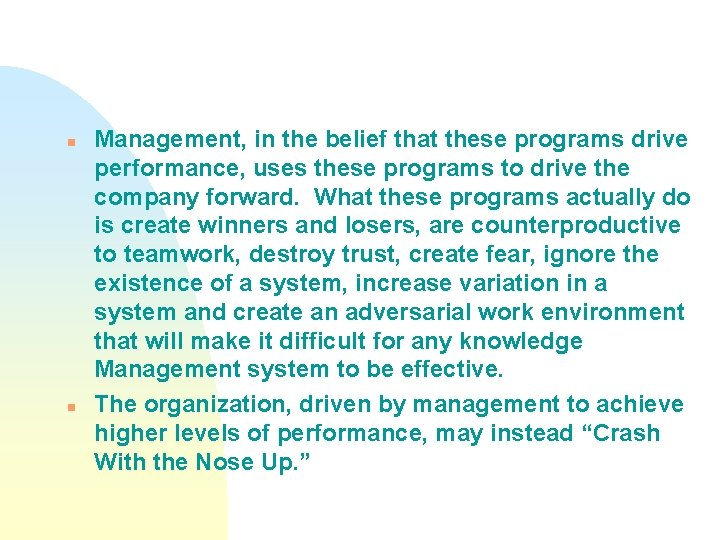n n Management, in the belief that these programs drive performance, uses these programs