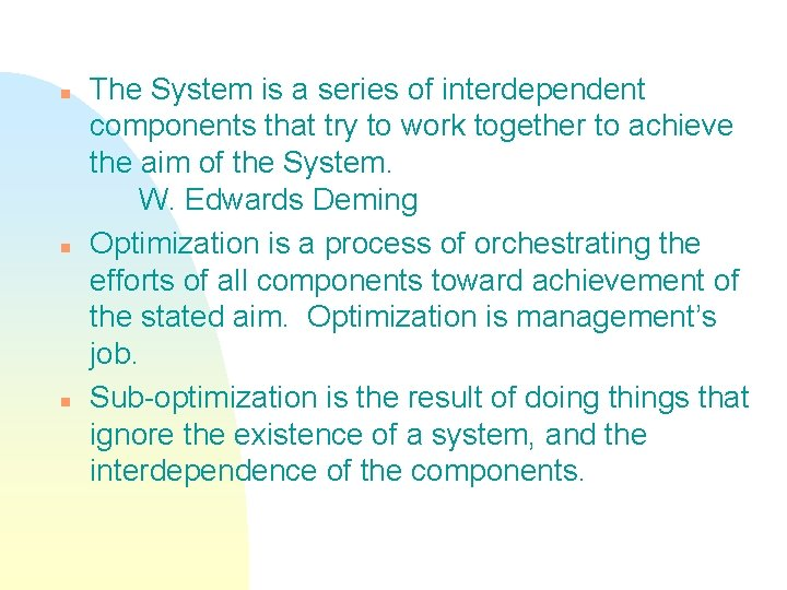 n n n The System is a series of interdependent components that try to