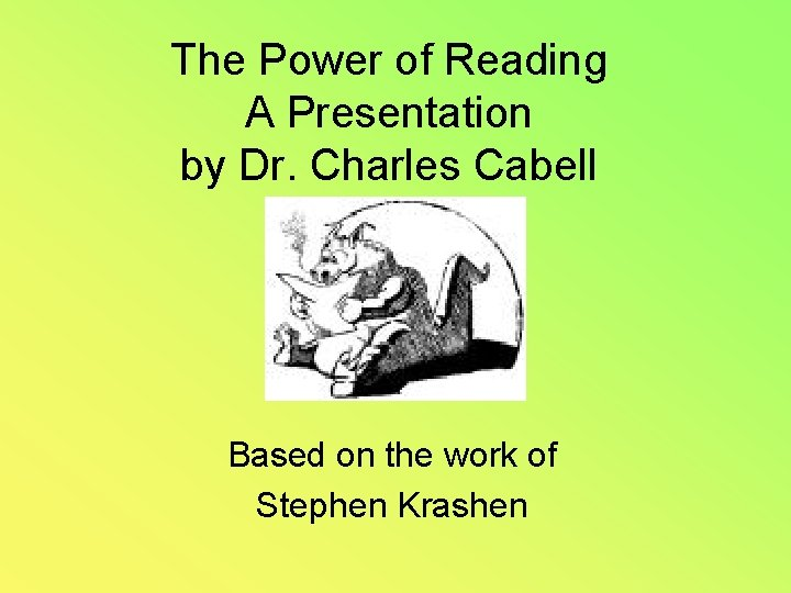 The Power of Reading A Presentation by Dr. Charles Cabell Based on the work