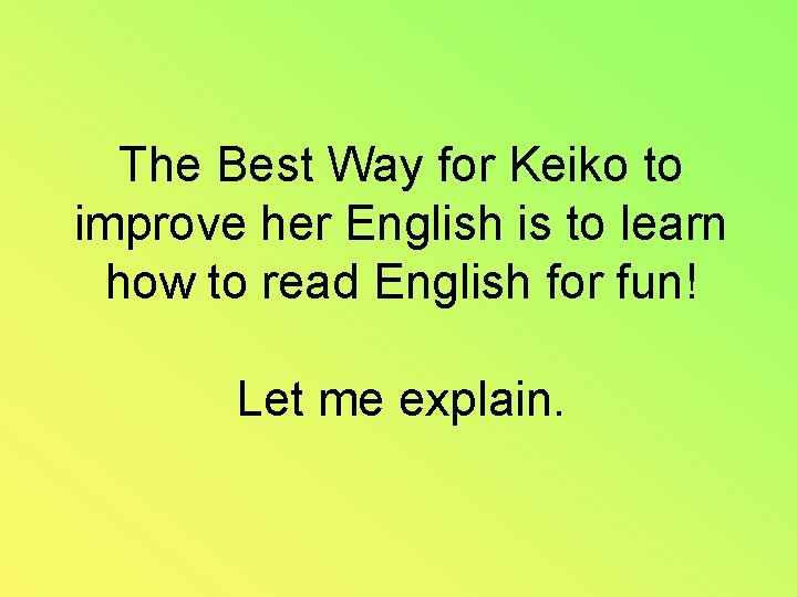 The Best Way for Keiko to improve her English is to learn how to