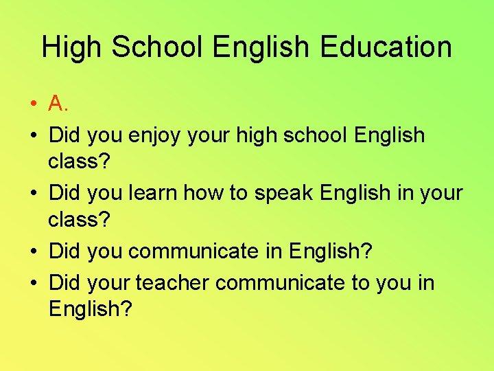 High School English Education • A. • Did you enjoy your high school English