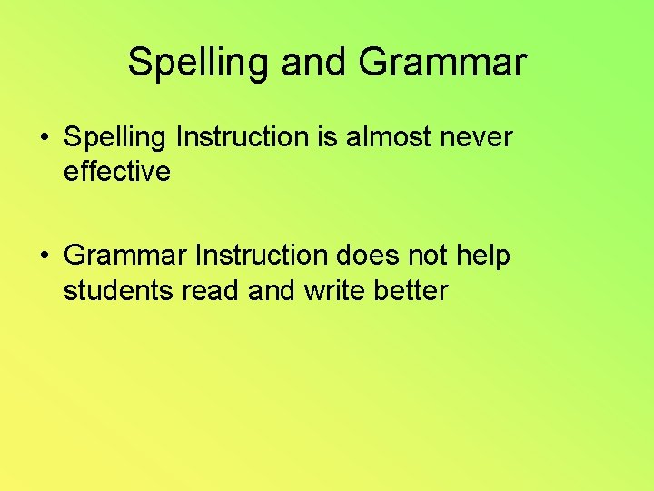 Spelling and Grammar • Spelling Instruction is almost never effective • Grammar Instruction does