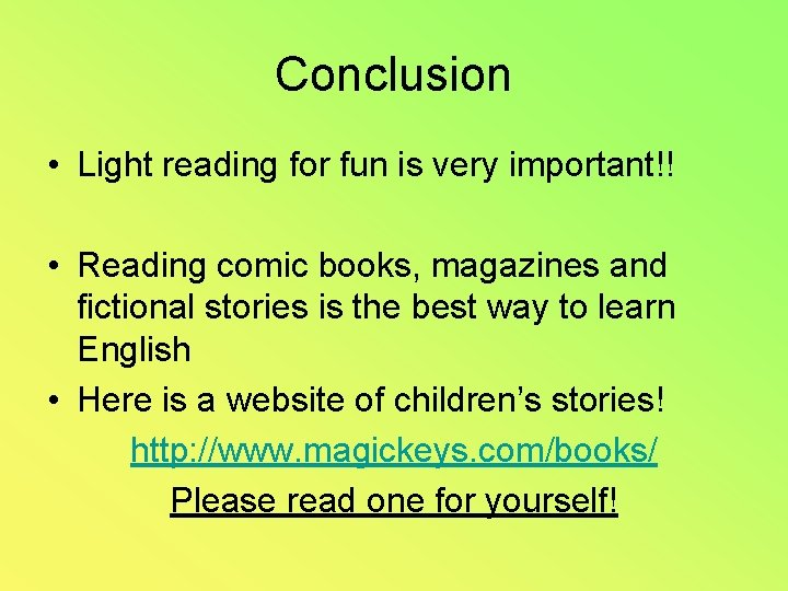 Conclusion • Light reading for fun is very important!! • Reading comic books, magazines