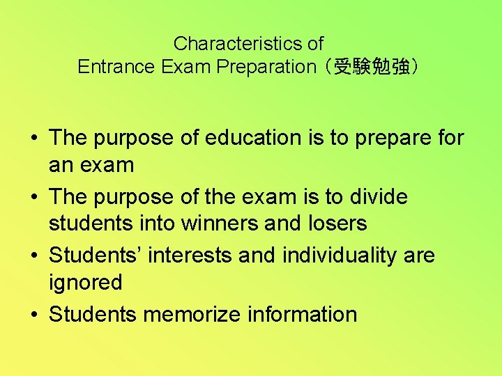 Characteristics of Entrance Exam Preparation (受験勉強) • The purpose of education is to prepare