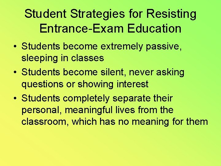 Student Strategies for Resisting Entrance-Exam Education • Students become extremely passive, sleeping in classes