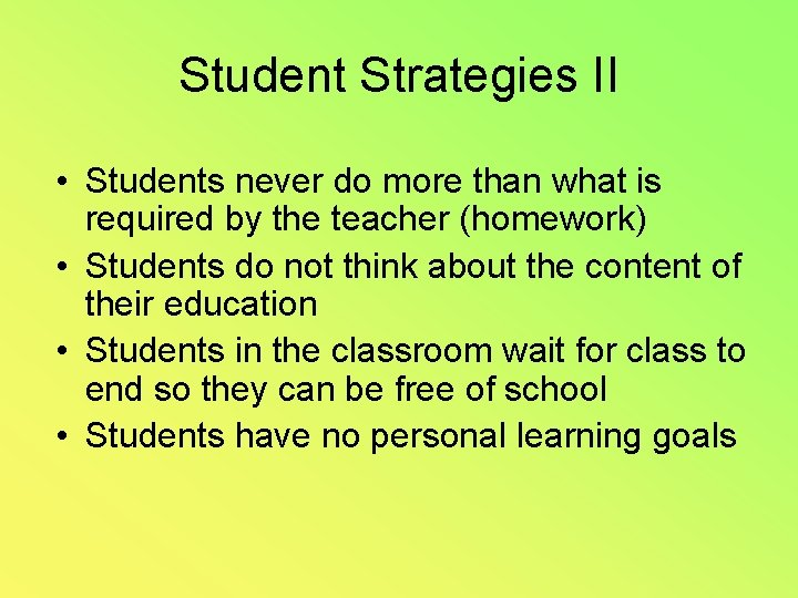 Student Strategies II • Students never do more than what is required by the