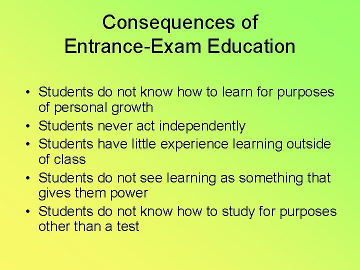 Consequences of Entrance-Exam Education • Students do not know how to learn for purposes