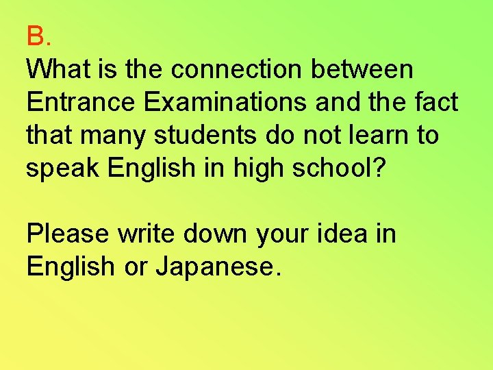 B. What is the connection between Entrance Examinations and the fact that many students