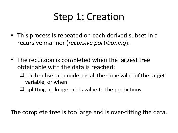 Step 1: Creation • This process is repeated on each derived subset in a