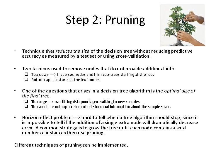 Step 2: Pruning • Technique that reduces the size of the decision tree without